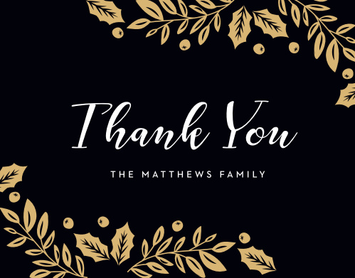 Standing out in sharp relief from the sheer, rich black of the background and wonderfully complemented by the metallic foil winter berries and foliage surrounding it, the elegant white text at the center of our Elegant Holly Holiday Thank You Cards says everything that you need to.
