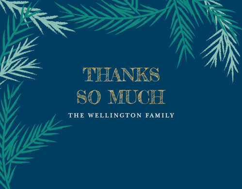 On a deep, dark cloud blue background, surrounded by sea-green conifer branches, and with a typeface that alternates between a gorgeous metallic foil and a brilliantly festive soft-white, our Cool Conifer Foil Christmas Thank You Cards are perfect for your occasion.
