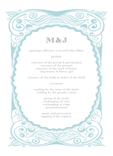 Our Hand Drawn Frame Wedding Programs are designed in the same style as the primary invitations in the Hand Drawn Frame suite: intricate arctic-blue designs border all of your text, written in a duo of tasteful typefaces in a classic light-gray.