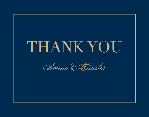 A rich navy colors the background set behind your your gratitude which is framed by an elegantly thin rectangle, and done up in our notorious raised gold foil.
