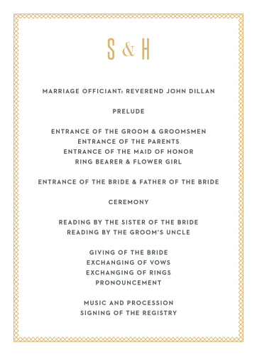 Your initials decorate the top of our Marvelous Manor Wedding Programs in resplendent gold-foil, surrounded by thinly twined borders and floating just above the classic print that spells out every detail. Specify every member of your wedding party and ceremony, giving your guests the opportunity to follow along with every step you take down the aisle.