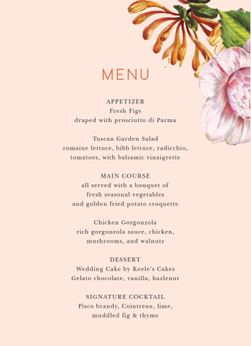 Describe every one of your guests' meal options in delightful detail with our Spring Blush Wedding Menus. Stunning florals bloom from the upper righthand side of the card, growing steadily toward the clementine print spelling out your title. With a classic, easy-to-read typeface below for every word of your menu, you can be sure that your guests are hungry and ready to eat.