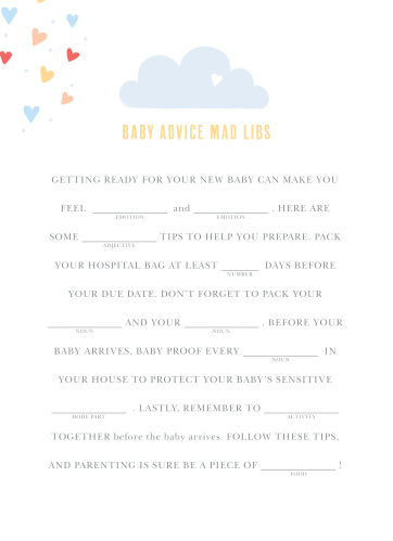 Have your friends and family fill in the blanks Showered With Love Baby Shower Mad Libs for a hilarious new take on baby preparations.