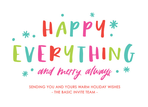 Our Colorful Happy Corporate Holiday Cards are as bright and cheerful as the message on them. A stunning ensemble of colors spells out every single word on the page in alternating print and script, all while ice-blue snowflakes fall around.