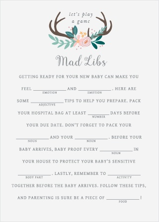 Have your friends and family fill in the blanks of our Rustic Bouquet Baby Shower Mad Libs for a hilarious new take on baby preparations.