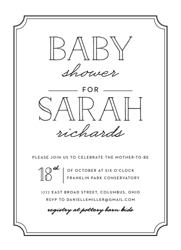 Surround yourself with the people you love most using our stunningly simple Framed Typography Baby Shower Invitations. Looping calligraphies cover the page, hovering just between the bold, 3D-style prints that spell both your name and the name of the occasion- guaranteeing that these cards are as beautiful to look at as they are easy to read and that your guests have all the information they need.