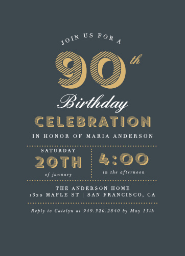 Our Nifty Ninety Milestone Birthday Party Invitations offer a stunning modern touch for a classic design. Spell out every single detail of your milestone birthday party in an elegant array of shining gold-foil and white text on a deep-gray background. With such a tantalizing first glimpse at your celebration's style, you can be sure that everyone you know and love will be present.