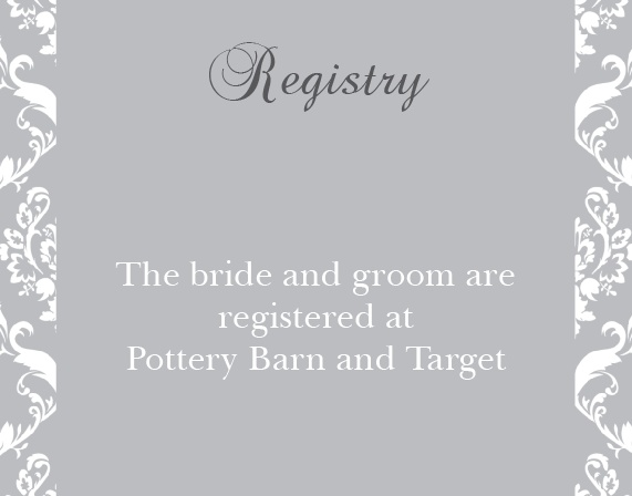 These fancy registry cards are adorable. Get them to match The Damask Sides inviatations. One size fits all!